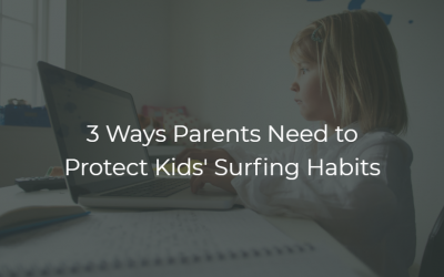 3 Ways Parents Need to Protect Kids' Surfing Habits