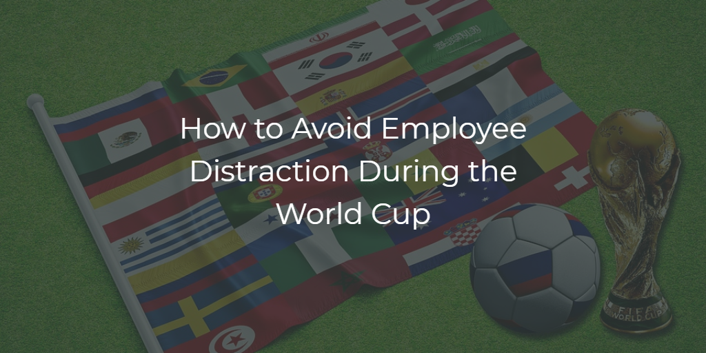 How to Avoid Employee Distraction During the World Cup