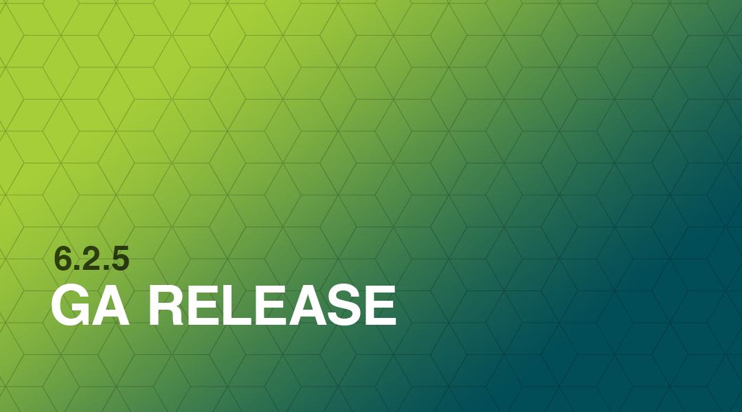 Now Available: 6.2.5 GA Release