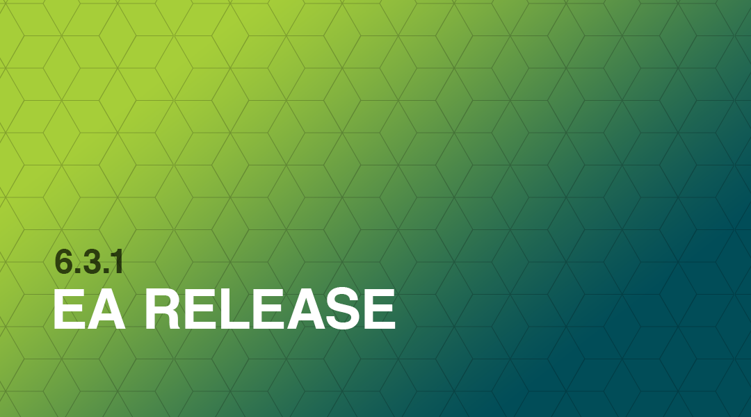 Now Available: 6.3.1 EA Release