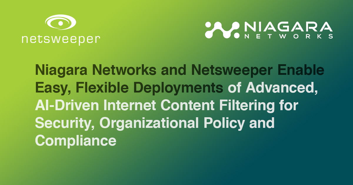 Niagara Networks and Netsweeper Enable Easy, Flexible Deployments of Advanced, AI-Driven Internet Content Filtering for Security, Organizational Policy and Compliance